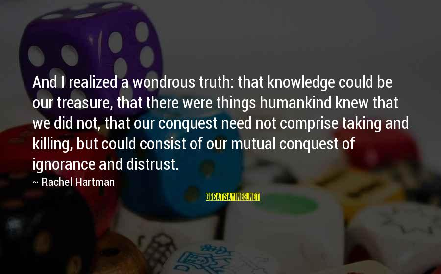 Your Mutual Understanding Sayings By Rachel Hartman: And I realized a wondrous truth: that knowledge could be our treasure, that there were