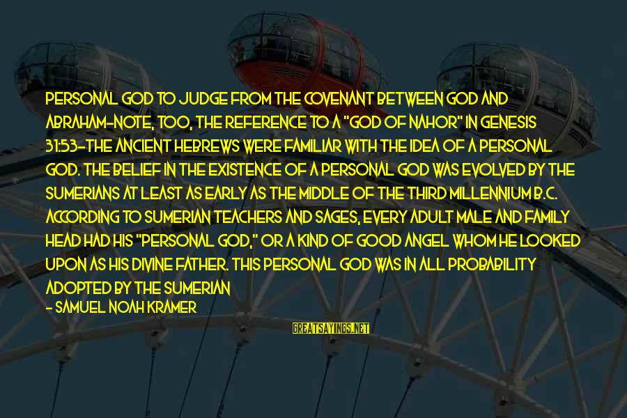 Your Mutual Understanding Sayings By Samuel Noah Kramer: Personal God To judge from the covenant between God and Abraham-note, too, the reference to
