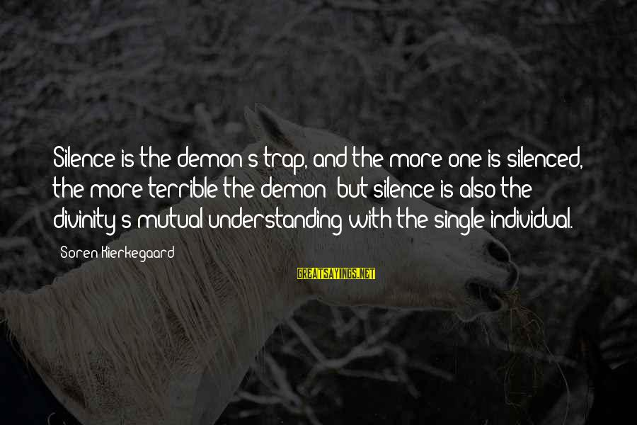 Your Mutual Understanding Sayings By Soren Kierkegaard: Silence is the demon's trap, and the more one is silenced, the more terrible the