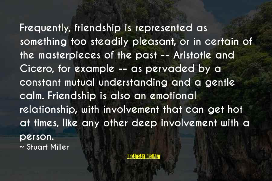 Your Mutual Understanding Sayings By Stuart Miller: Frequently, friendship is represented as something too steadily pleasant, or in certain of the masterpieces