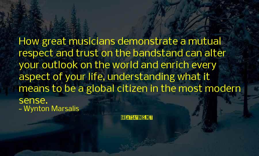 Your Mutual Understanding Sayings By Wynton Marsalis: How great musicians demonstrate a mutual respect and trust on the bandstand can alter your