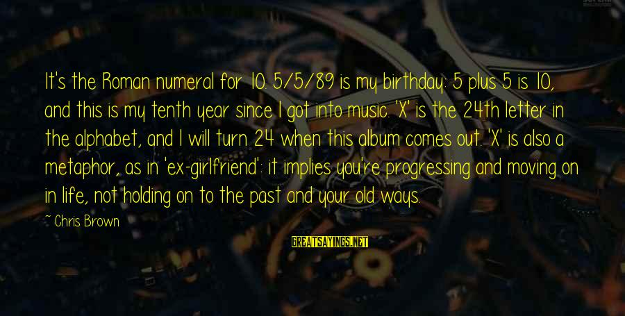 Your My Girlfriend Sayings By Chris Brown: It's the Roman numeral for 10. 5/5/89 is my birthday: 5 plus 5 is 10,