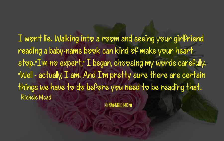 Your My Girlfriend Sayings By Richelle Mead: I won't lie. Walking into a room and seeing your girlfriend reading a baby-name book