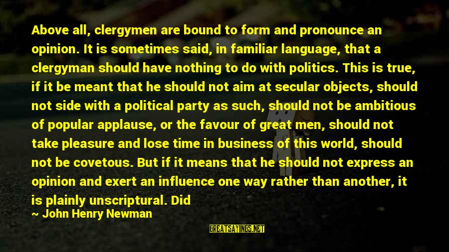 Your Opinion Means Nothing Sayings By John Henry Newman: Above all, clergymen are bound to form and pronounce an opinion. It is sometimes said,