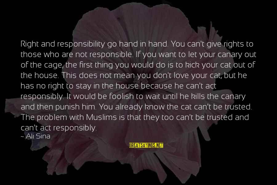 Your Right Hand Sayings By Ali Sina: Right and responsibility go hand in hand. You can't give rights to those who are