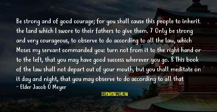 Your Right Hand Sayings By Elder Jacob O Meyer: Be strong and of good courage; for you shall cause this people to inherit the