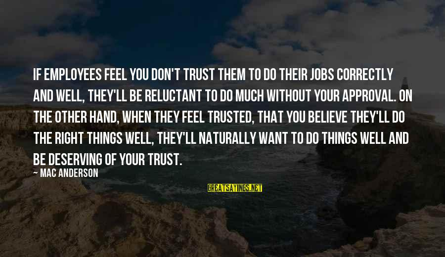 Your Right Hand Sayings By Mac Anderson: If employees feel you don't trust them to do their jobs correctly and well, they'll