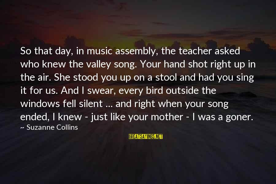 Your Right Hand Sayings By Suzanne Collins: So that day, in music assembly, the teacher asked who knew the valley song. Your