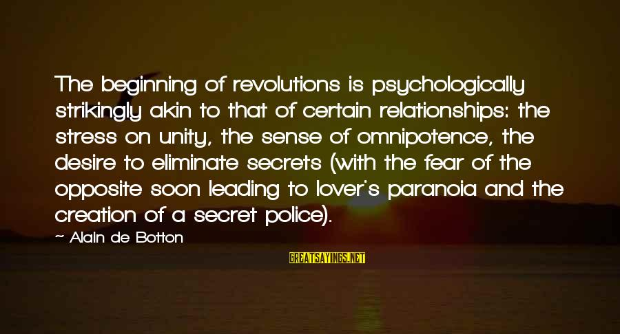 Your Secret Lover Sayings By Alain De Botton: The beginning of revolutions is psychologically strikingly akin to that of certain relationships: the stress