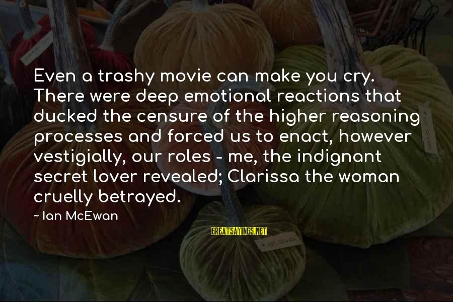 Your Secret Lover Sayings By Ian McEwan: Even a trashy movie can make you cry. There were deep emotional reactions that ducked