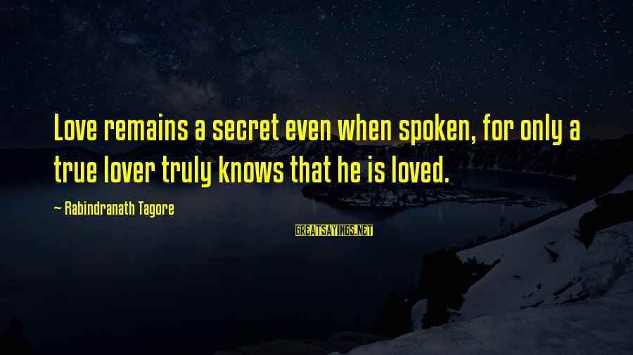 Your Secret Lover Sayings By Rabindranath Tagore: Love remains a secret even when spoken, for only a true lover truly knows that