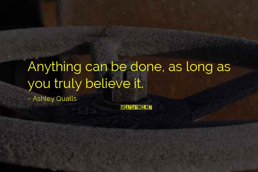 Your Stepmom Sayings By Ashley Qualls: Anything can be done, as long as you truly believe it.