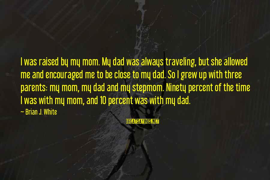 Your Stepmom Sayings By Brian J. White: I was raised by my mom. My dad was always traveling, but she allowed me