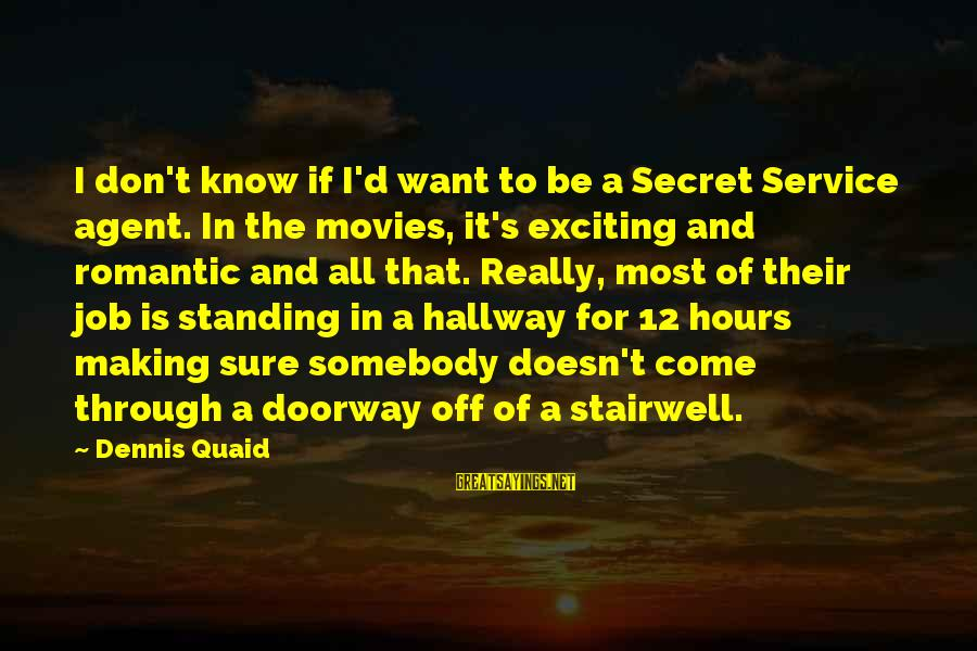 Your Stepmom Sayings By Dennis Quaid: I don't know if I'd want to be a Secret Service agent. In the movies,