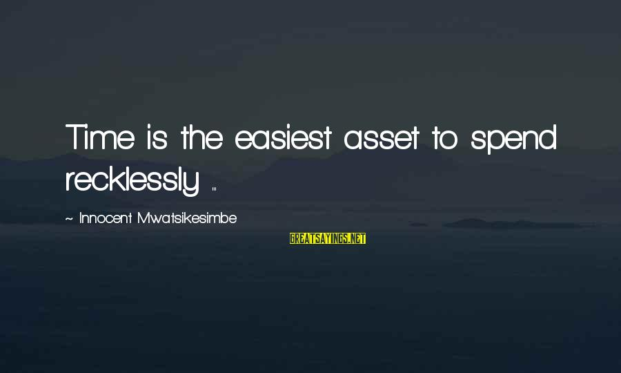 Your Stepmom Sayings By Innocent Mwatsikesimbe: Time is the easiest asset to spend recklessly ...