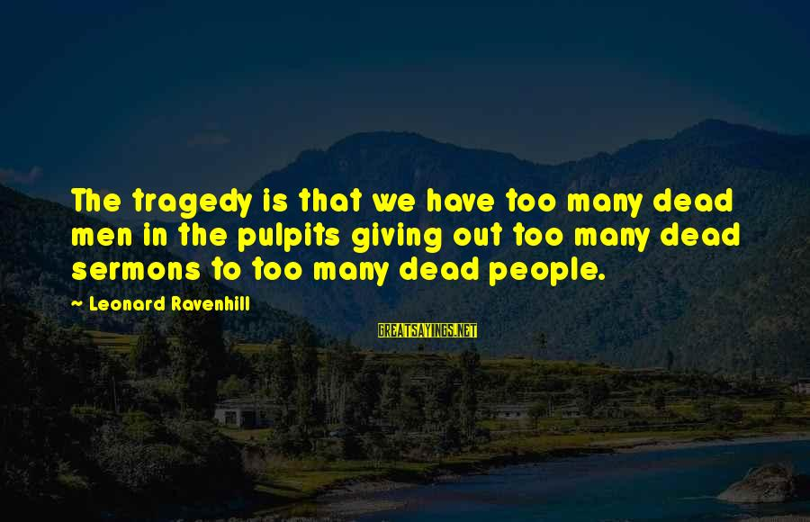 Your Stepmom Sayings By Leonard Ravenhill: The tragedy is that we have too many dead men in the pulpits giving out