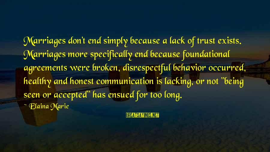 Your Trust Being Broken Sayings By Elaina Marie: Marriages don't end simply because a lack of trust exists. Marriages more specifically end because