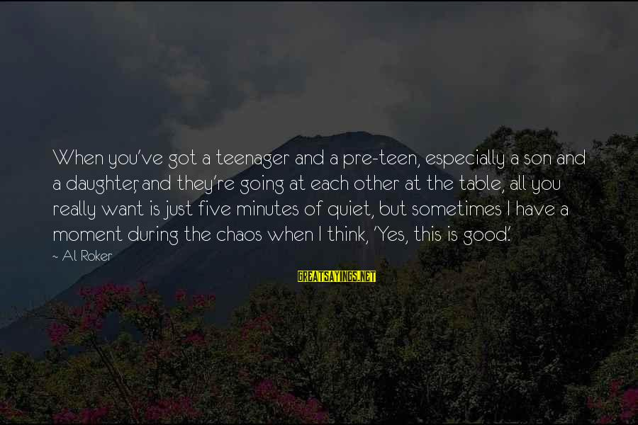 You're A Teenager Sayings By Al Roker: When you've got a teenager and a pre-teen, especially a son and a daughter, and