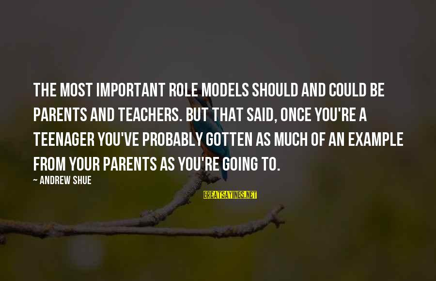 You're A Teenager Sayings By Andrew Shue: The most important role models should and could be parents and teachers. But that said,