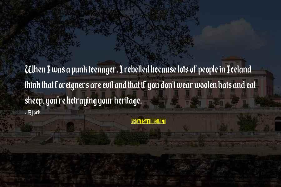 You're A Teenager Sayings By Bjork: When I was a punk teenager, I rebelled because lots of people in Iceland think