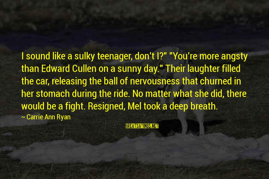 """You're A Teenager Sayings By Carrie Ann Ryan: I sound like a sulky teenager, don't I?"""" """"You're more angsty than Edward Cullen on"""