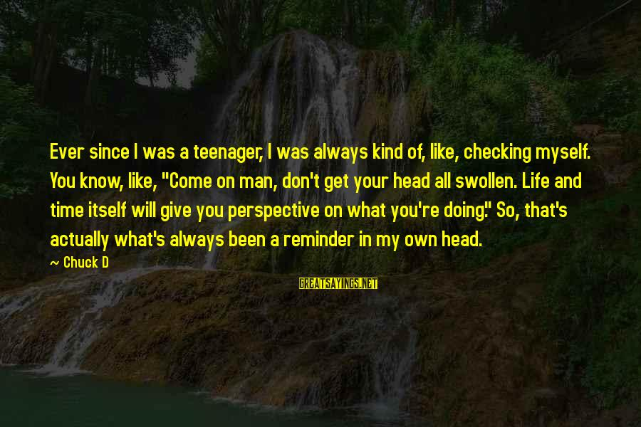 You're A Teenager Sayings By Chuck D: Ever since I was a teenager, I was always kind of, like, checking myself. You