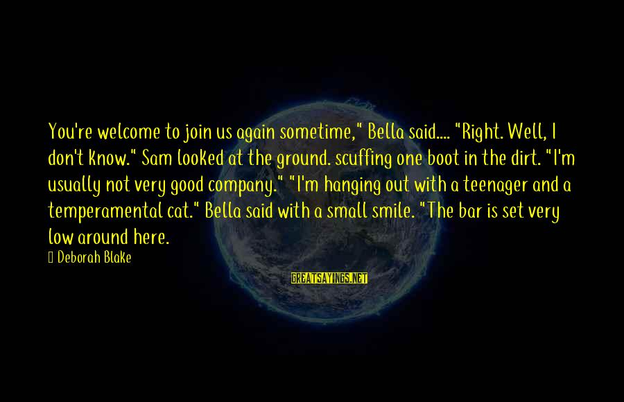 """You're A Teenager Sayings By Deborah Blake: You're welcome to join us again sometime,"""" Bella said.... """"Right. Well, I don't know."""" Sam"""
