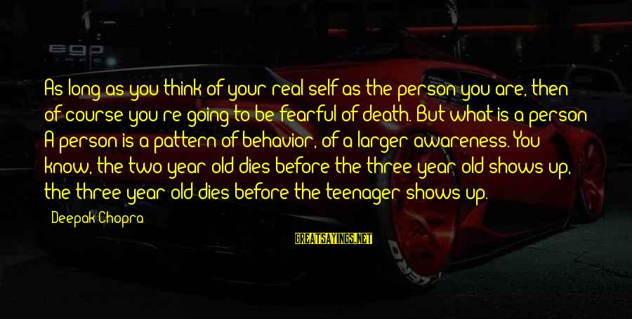 You're A Teenager Sayings By Deepak Chopra: As long as you think of your real self as the person you are, then