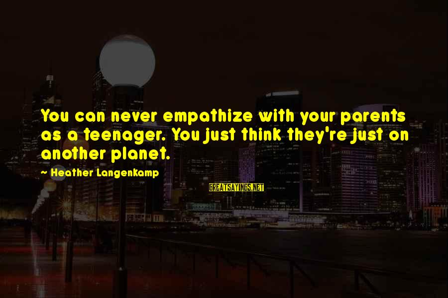 You're A Teenager Sayings By Heather Langenkamp: You can never empathize with your parents as a teenager. You just think they're just