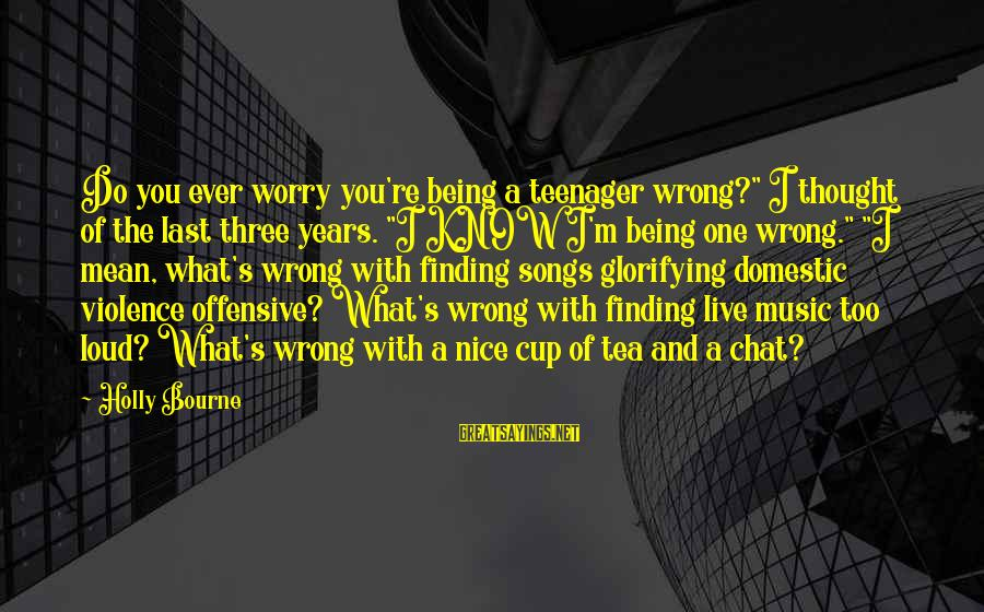 """You're A Teenager Sayings By Holly Bourne: Do you ever worry you're being a teenager wrong?"""" I thought of the last three"""
