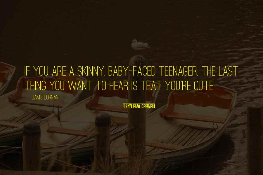 You're A Teenager Sayings By Jamie Dornan: If you are a skinny, baby-faced teenager, the last thing you want to hear is
