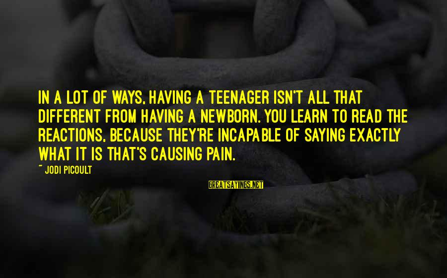 You're A Teenager Sayings By Jodi Picoult: In a lot of ways, having a teenager isn't all that different from having a