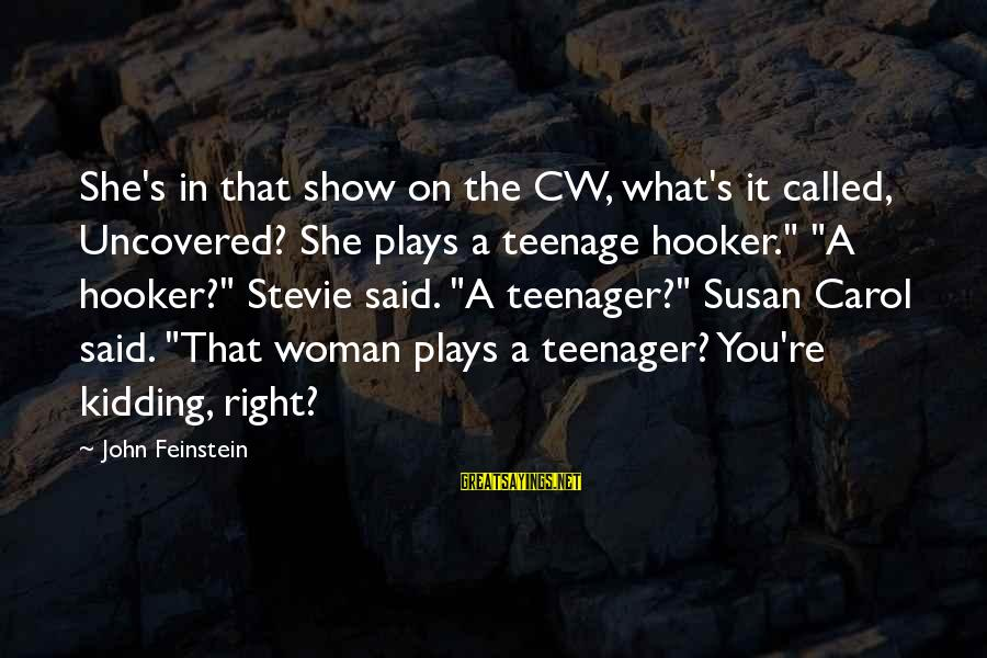 You're A Teenager Sayings By John Feinstein: She's in that show on the CW, what's it called, Uncovered? She plays a teenage
