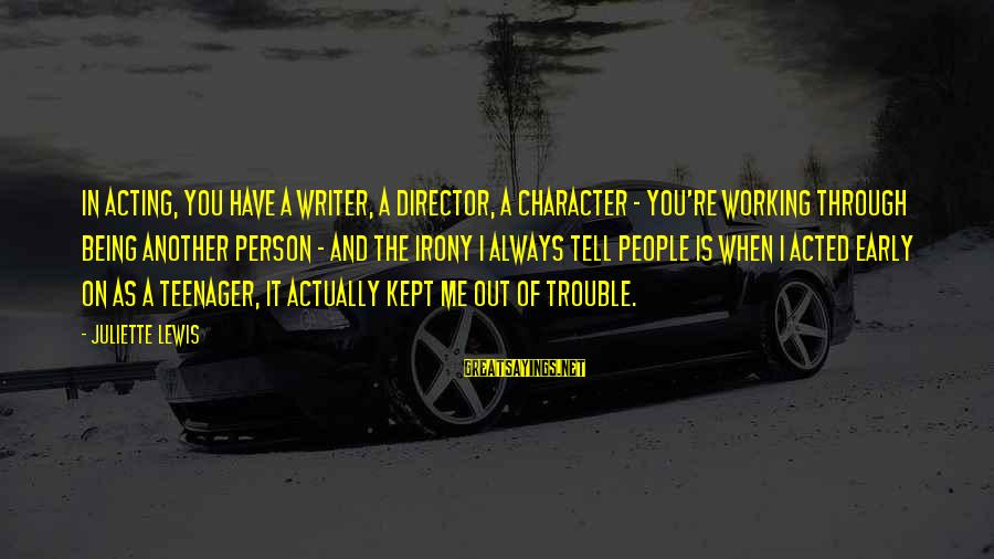 You're A Teenager Sayings By Juliette Lewis: In acting, you have a writer, a director, a character - you're working through being