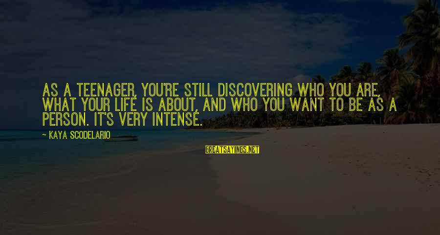 You're A Teenager Sayings By Kaya Scodelario: As a teenager, you're still discovering who you are, what your life is about, and