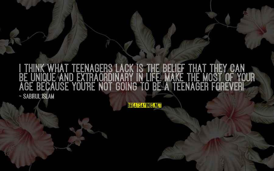 You're A Teenager Sayings By Sabirul Islam: I think what teenagers lack is the belief that they can be unique and extraordinary