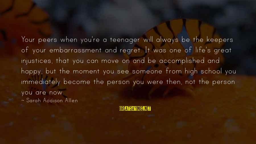 You're A Teenager Sayings By Sarah Addison Allen: Your peers when you're a teenager will always be the keepers of your embarrassment and