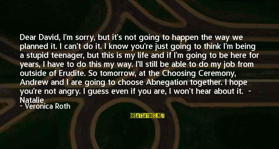 You're A Teenager Sayings By Veronica Roth: Dear David, I'm sorry, but it's not going to happen the way we planned it.