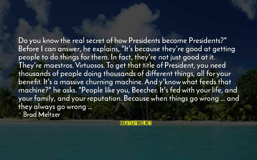"""You're Always Wrong Sayings By Brad Meltzer: Do you know the real secret of how Presidents become Presidents?"""" Before I can answer,"""