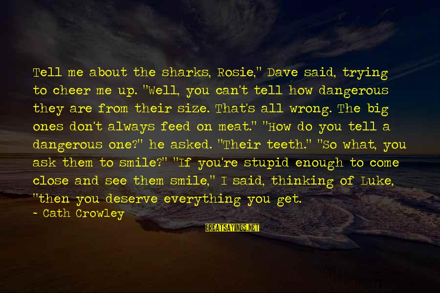 """You're Always Wrong Sayings By Cath Crowley: Tell me about the sharks, Rosie,"""" Dave said, trying to cheer me up. """"Well, you"""