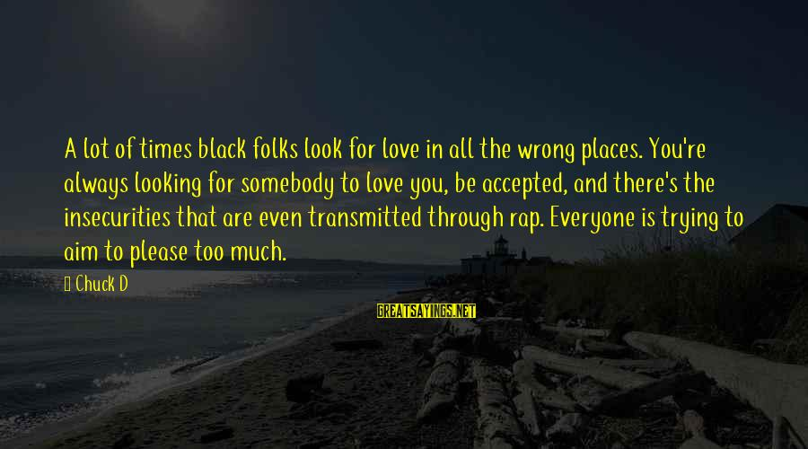 You're Always Wrong Sayings By Chuck D: A lot of times black folks look for love in all the wrong places. You're