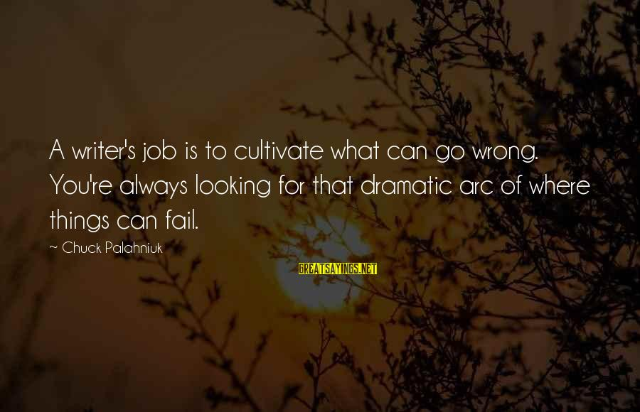 You're Always Wrong Sayings By Chuck Palahniuk: A writer's job is to cultivate what can go wrong. You're always looking for that