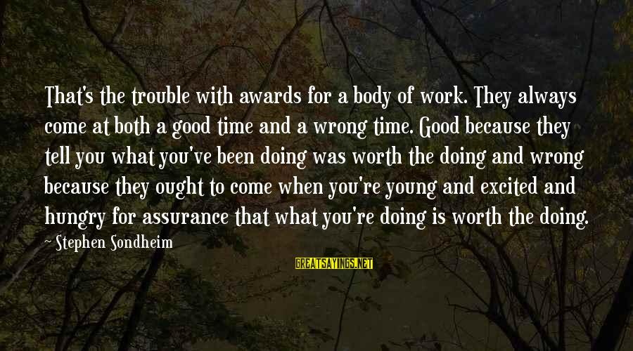 You're Always Wrong Sayings By Stephen Sondheim: That's the trouble with awards for a body of work. They always come at both