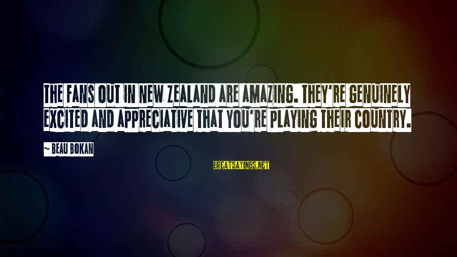 You're Amazing Sayings By Beau Bokan: The fans out in New Zealand are amazing. They're genuinely excited and appreciative that you're