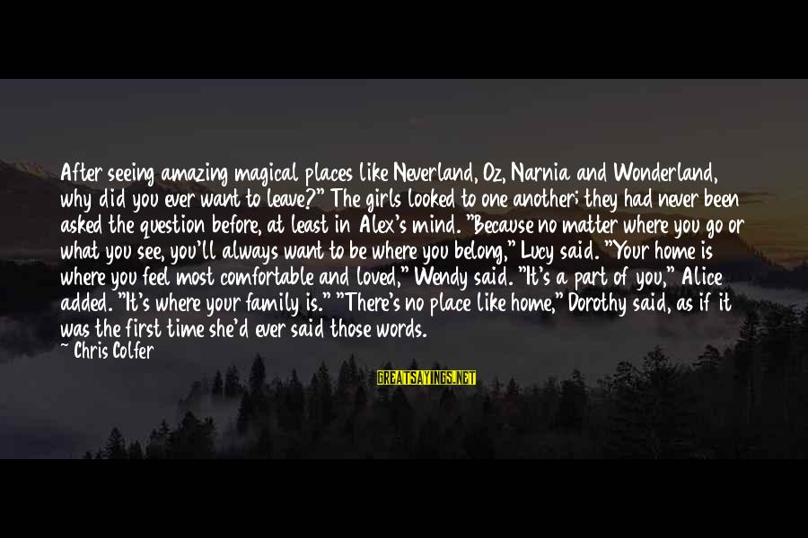 You're Amazing Sayings By Chris Colfer: After seeing amazing magical places like Neverland, Oz, Narnia and Wonderland, why did you ever