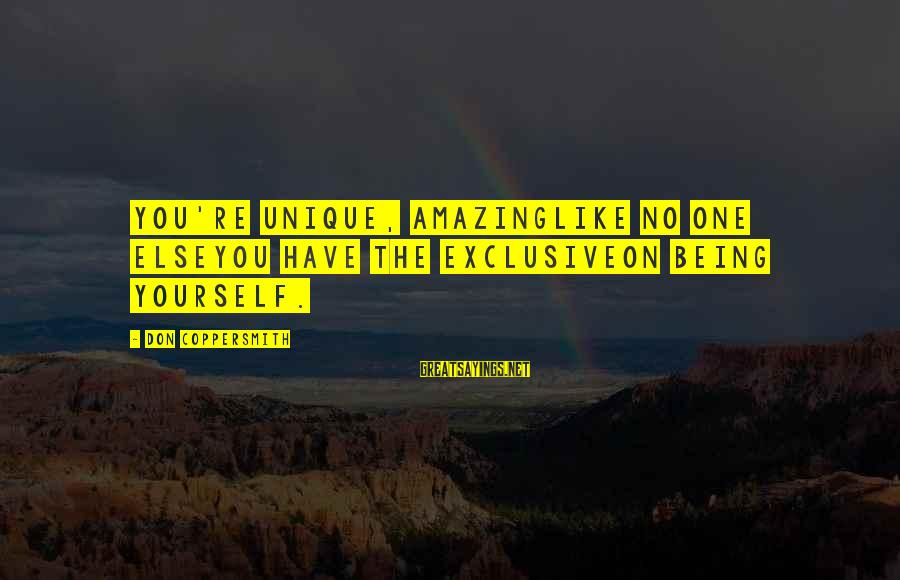 You're Amazing Sayings By Don Coppersmith: You're unique, amazingLike no one elseYou have the exclusiveOn being yourself.