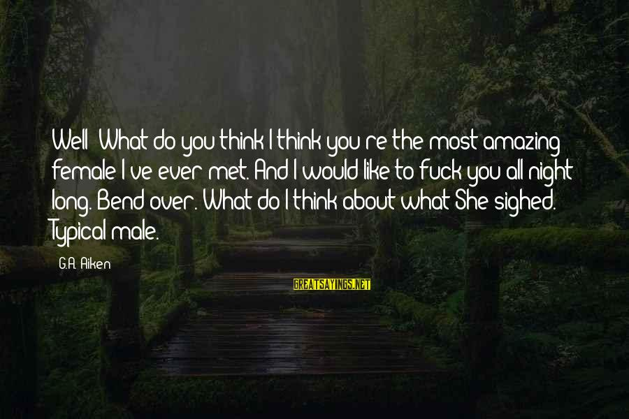 You're Amazing Sayings By G.A. Aiken: Well? What do you think?I think you're the most amazing female I've ever met. And
