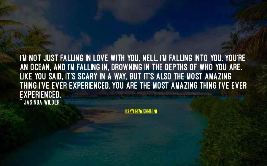 You're Amazing Sayings By Jasinda Wilder: I'm not just falling in love with you, Nell. I'm falling into you. You're an