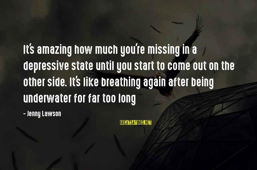 You're Amazing Sayings By Jenny Lawson: It's amazing how much you're missing in a depressive state until you start to come