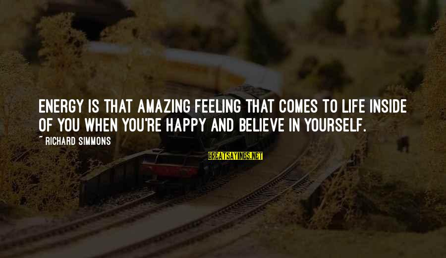 You're Amazing Sayings By Richard Simmons: Energy is that amazing feeling that comes to life inside of you when you're happy